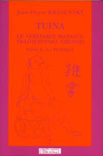 TUINA, LE VA RITABLE MASSAGE TRADITIONNEL CHINOIS, LA PRATIQUE, TOME 2