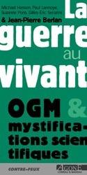LA GUERRE AU VIVANT-OGM - OGM ET MYSTIFICATIONS SCIENTIFIQUES