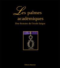 LES PALMES ACADEMIQUES, UNE HISTOIRE DE L'ECOLE PUBLIQUE