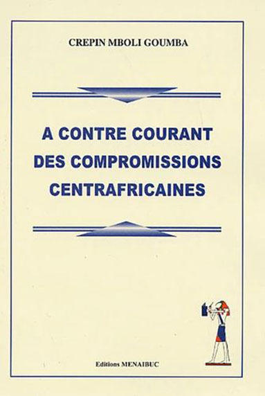 A CONTRE COURANT DES COMPROMISIONS CENTRAFRICAINES