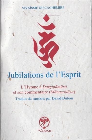 JUBILATIONS DE L'ESPRIT - L'HYMNE A DAKSINAMURTI ET SON COMMENTAIRE (MANASOLLASA)