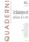 QUADERNI, N 62/HIVER 2006. LE THANATOPOUVOIR : POLITIQUES DE LA MORT