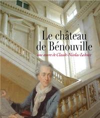 LE CHATEAU DE BENOUVILLE : UNE OEUVRE DE CLAUDE-NICOLAS LEDOUX