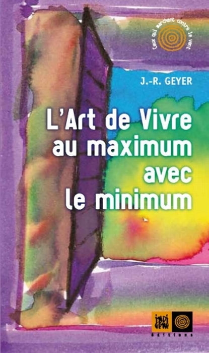 L'ART DE VIVRE AU MAXIMUM AVEC LE MINIMUM