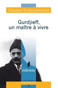 GURDJIEFF, UN MAITRE A VIVRE