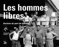 LES HOMMES LIBRES - DOCKERS DU PORT DE NANTES