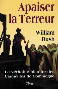 APAISER LA TERREUR - LA VERITABLE HISTOIRE DES CARMELITES DE COMPIEGNE