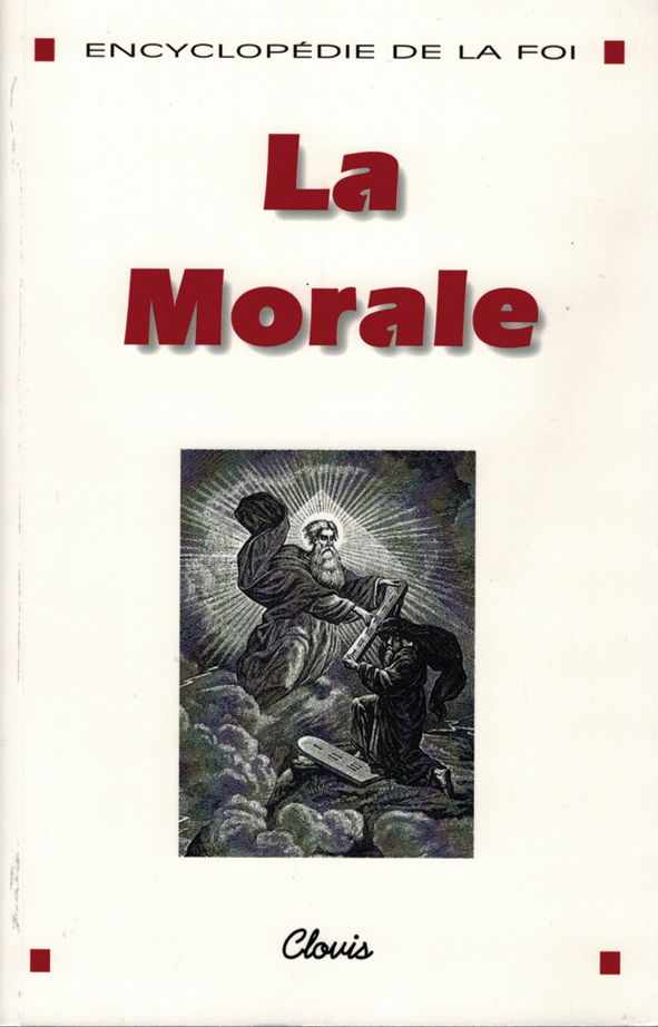 LA MORALE (ENCYCLOPEDIE DE LA FOI)
