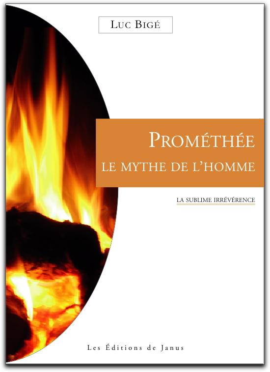PROMETHEE - LE MYTHE DE L'HOMME - LA SUBLIME IRREVERENCE
