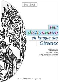 PETIT DICTIONNAIRE EN LANGUE DES OISEAUX - PRENOMS, PATHOLOGIES ET QUELQUES AUTRES