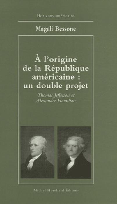 A L'ORIGINE DE LA REPUBLIQUE AMERICAIN, UN DOUBLE PROJET, JEFFERSON ET HAMILTON