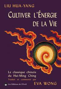 CULTIVER L'ENERGIE DE LA VIE - LE CLASSIQUE CHINOIS DU HUI-MING CHING