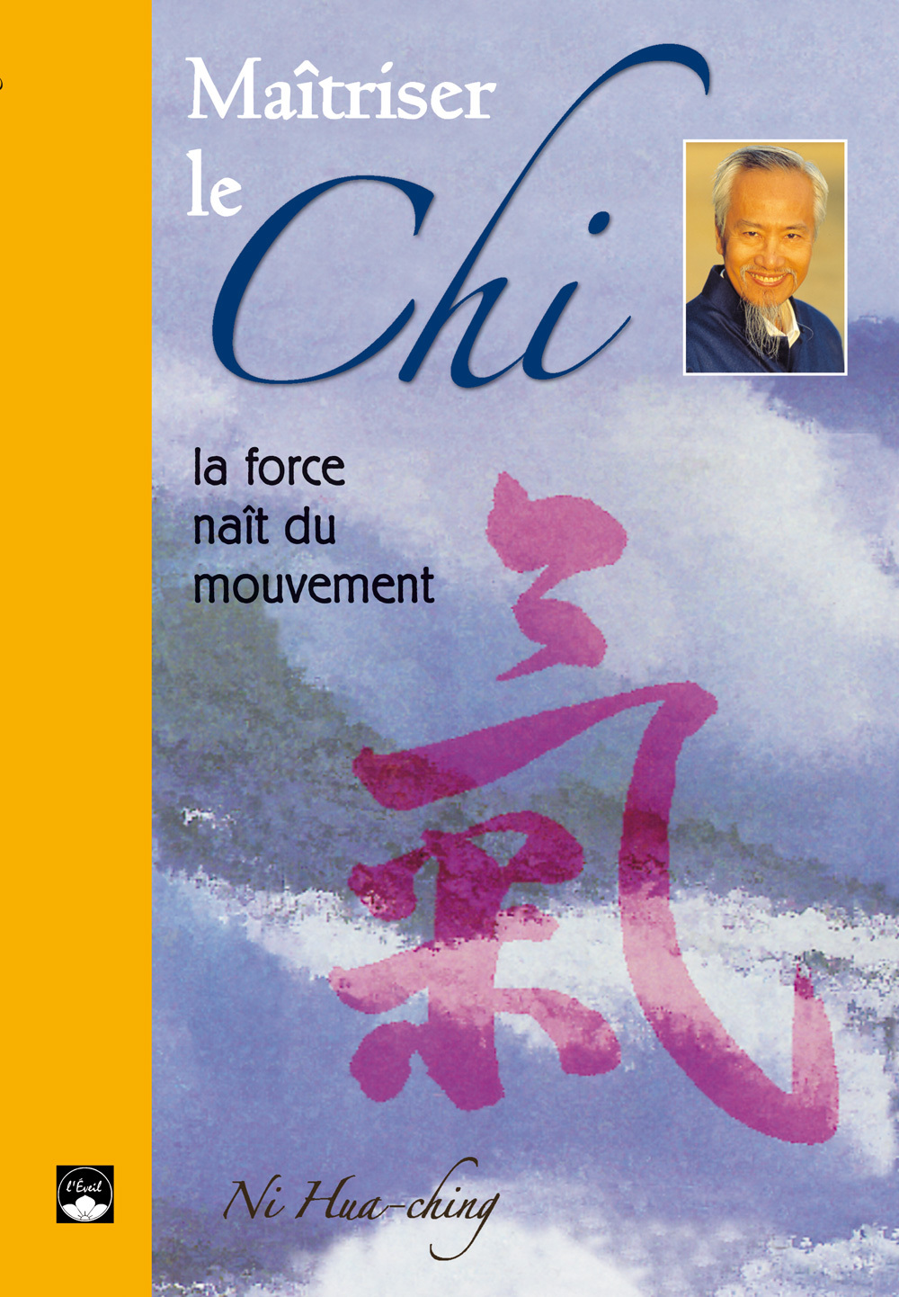 MAITRISER LE CHI - LA FORCE NAIT DU MOUVEMENT