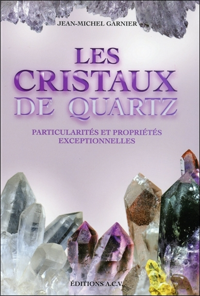 LES CRISTAUX DE QUARTZ - PARTICULARITES ET PROPRIETES EXCEPTIONNELLES
