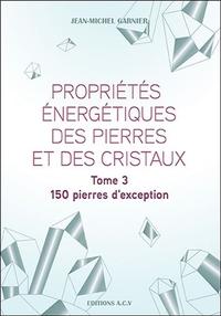 PROPRIETES ENERGETIQUES DES PIERRES ET DES CRISTAUX TOME 3 - 150 PIERRES D'EXCEPTION