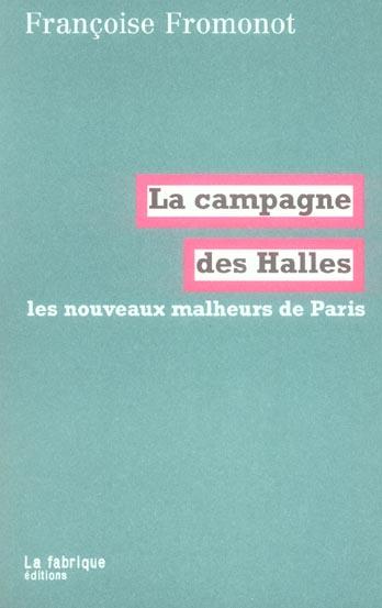 LA CAMPAGNE DES HALLES - LES NOUVEAUX MALHEURS DE PARIS