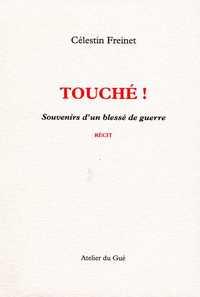 TOUCHE ! SOUVENIRS D'UN BLESSE DE GUERRE