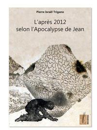L'APRES 2012 SELON L'APOCALYPSE DE JEAN