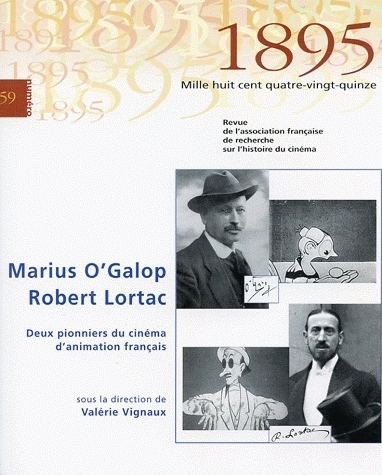 1895, N 59/DEC. 2009. MARIUS O'GALOP / ROBERT LORTAC. DEUX PIONNIERS  DU CINEMA D'ANIMATION FRANCAIS