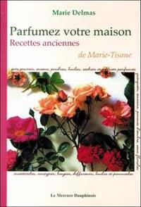 PARFUMEZ VOTRE MAISON - RECETTES ANCIENNES DE MARIE-TISANE