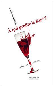 A QUI PROFITE LE KIR  ? (THRILLER APERITIF)