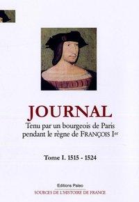JOURNAL DU REGNE DE FRANCOIS IER, TENU PAR UN BOURGEOIS DE PARIS. T1 (1515-1524)