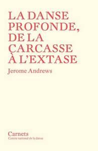 LA DANSE PROFONDE, DE LA CARCASSE A L'EXTASE