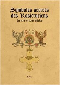 SYMBOLES SECRETS DES ROSICRUCIENS DES XVI  ET XVII  SIECLES