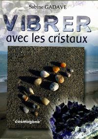 VIBRER AVEC LES CRISTAUX