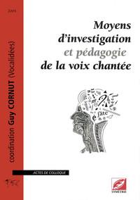 MOYENS D'INVESTIGATION ET PEDAGOGIE DE LA VOIX CHANTEE