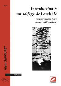 INTRODUCTION A UN SOLFEGE DE L AUDIBLE. L IMPROVISATION LIBRE COMME OUTIL PRATIQUE