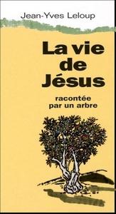 LA VIE DE JESUS RACONTEE PAR UN ARBRE