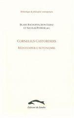 CORNELIUS CASTORIADIS. REINVENTER L'AUTONOMIE