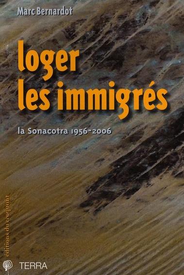 LOGER LES IMMIGRES LA SONACOTRA, 1956-2006