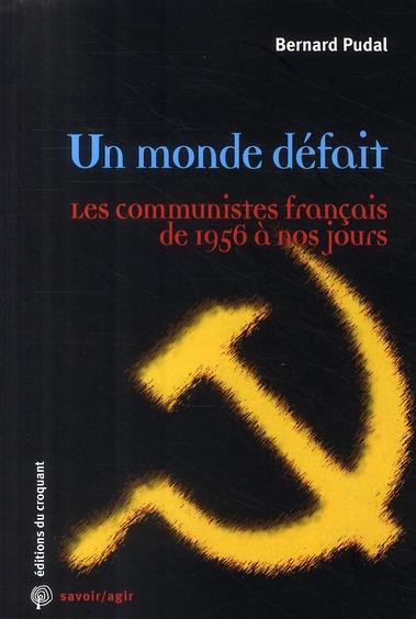 UN MONDE DEFAIT LES COMMUNISTES FRANCAIS DE 1956 A NOS JOURS
