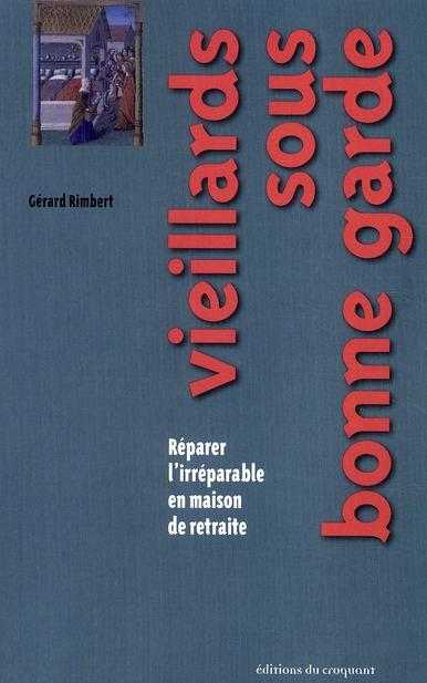 VIEILLARDS SOUS BONNE GARDE REPARER L'IRREPARABLE EN MAISON DE RETRAITE