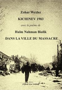 KICHINEV 1903 SUIVI DE DANS LA VILLE DU MASSACRE