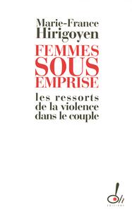 FEMMES SOUS EMPRISE LES RESSORTS DE LA VIOLENCE DANS LE COUPLE