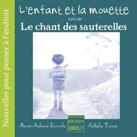 L ENFANT ET LA MOUETTE SUIVI DE LE CHANT DES SAUTERELLES