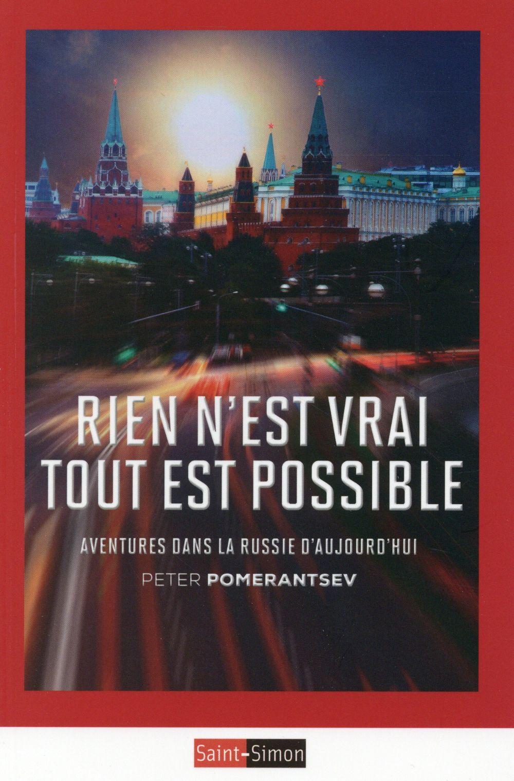 RIEN N'EST VRAI TOUT EST POSSIBLE - AVENTURES DANS LA RUSSIE D'AUJOURD'HUI