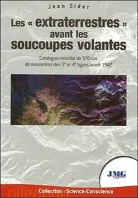 LES EXTRATERRESTRES AVANT LES SOUCOUPES VOLANTES - CATALOGUE MONDIAL DE 370 CAS DE RENCONTRES DES 3E
