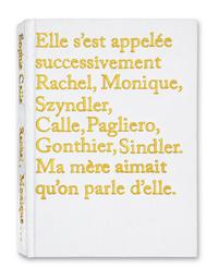 RACHEL-MONIQUE...ELLE S'EST APPELEE SUCCESSIVEMENT RACHEL, MONIQUE, SZYNDLER,CALLE, PAGLIERO, GONTHI