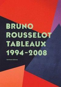 BRUNO ROUSSELOT, TABLEAUX 1994 - 2008