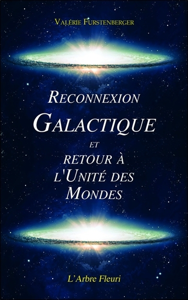 RECONNEXION GALACTIQUE ET RETOUR A L'UNITE DES MONDES