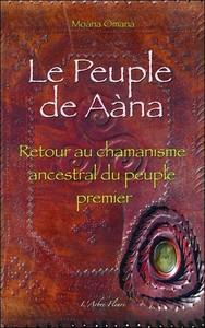 LE PEUPLE DE AANA - RETOUR AU CHAMANISME ANCESTRAL DU PEUPLE PREMIER