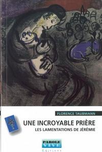 UNE INCROYABLE PRIERE. LES LAMENTATIONS DE JEREMIE (CONFERENCES DE CAREME 2006)