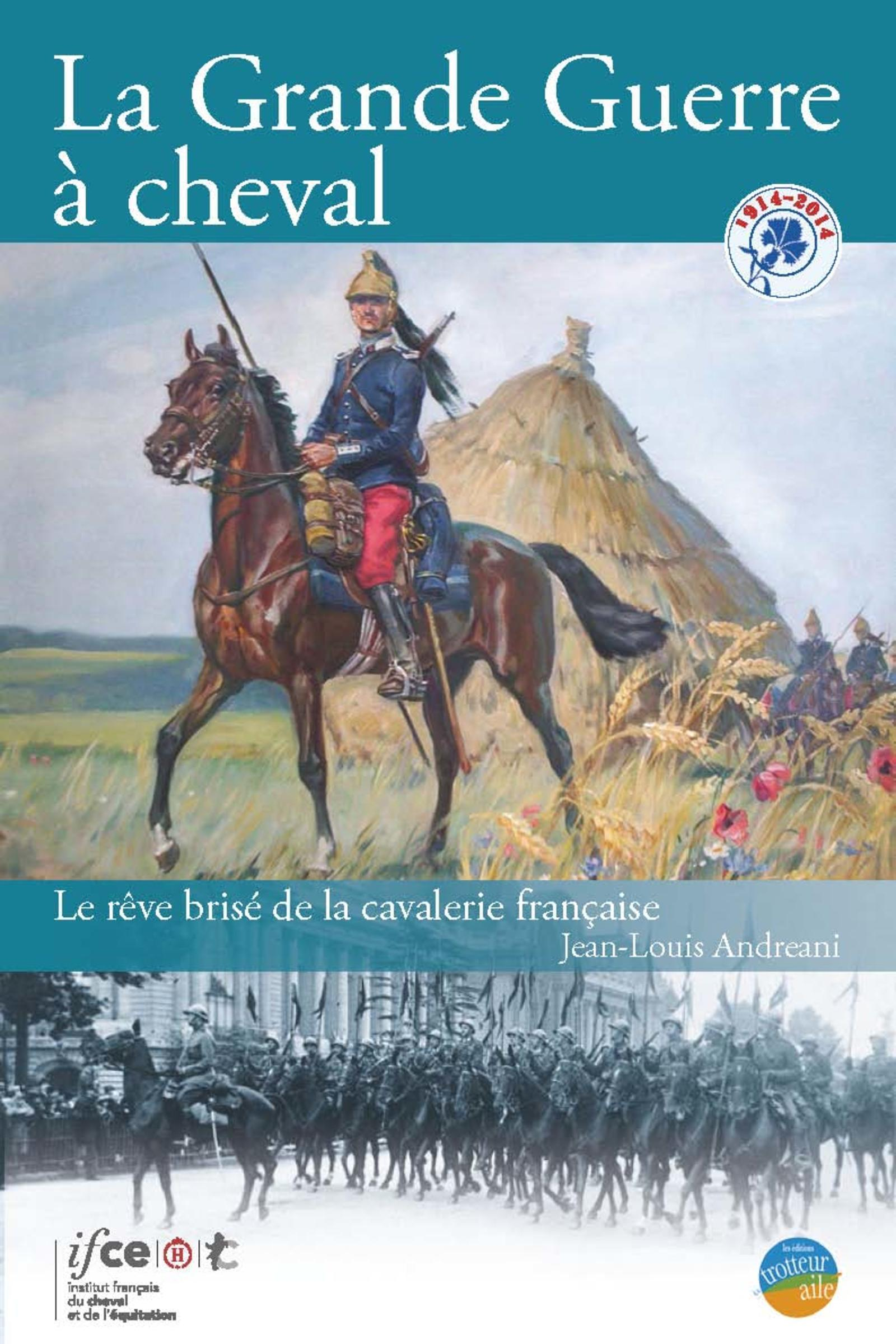 LA GRANDE GUERRE A CHEVAL LE REVE BRISE DE LA CAVALERIE FRANCAISE