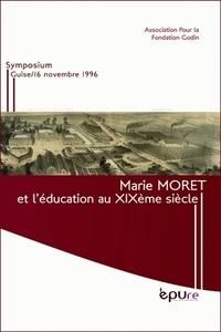 MARIE MORET ET L'EDUCATION AU 19<SUP>EME</SUP> SIECLE. SYMPOSIUM GUIS E/16 NOVEMBRE 1996