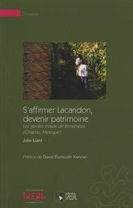 S'AFFIRMER LACANDON, DEVENIR PATRIMOINE. LES GUIDES MAYAS DE BONAMPAK  (CHIAPAS, MEXIQUE)