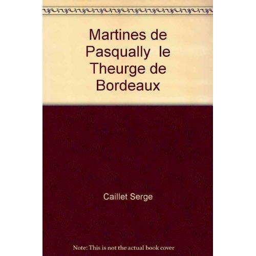 MARTINES DE PASQUALLY  LE THEURGE DE BORDEAUX